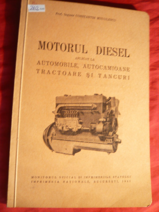 Ing. C.Mihailescu - Motorul Diesel -aplicat la Automobile ,autocamioane ,tractoare si tancuri - Ed. 1941