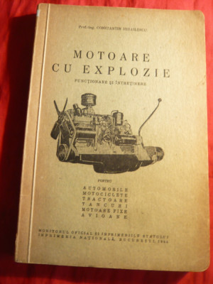 Ing. C.Mihailescu - Motoare cu Explozie - Functionare si Intretinere - Pt. Automobile ,motociclete ,tractoare , tancuri ,motoare fixe , avioane foto