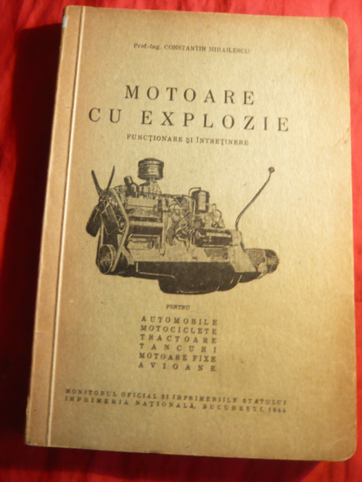 Ing. C.Mihailescu - Motoare cu Explozie - Functionare si Intretinere - Pt. Automobile ,motociclete ,tractoare , tancuri ,motoare fixe , avioane