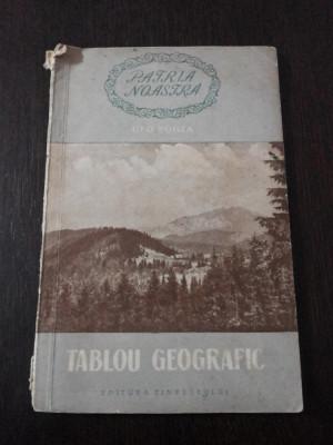PATRIA NOASTRA  - TABLOU GEOGRAFIC  -- Geo Bogza -- 1956, 70 p. Tiraj: 10.100 exemplare foto
