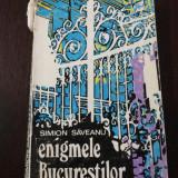 ENIGMELE BUCURESTILOR -- Simion Saveanu -- 1973, 209 p. + poze, Tiraj: 14.400 exemplare - Carte de calatorie
