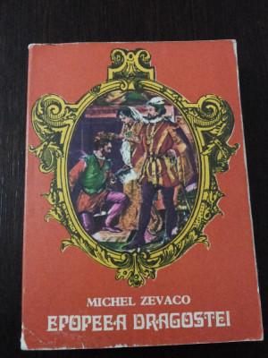 EPOPEEA DRAGOSTEI -- Michel Zevaco - Cartea Romaneasca, 1976, 536 p. foto