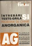 (C5617) INTREBARI , TESTE-GRILA SI PROBLEME DE CHIMIE ANORGANICA DE FLORICA POPESCU, MARIAN POPESCU SI IZABELA BEJENARIU, EDITURA ALL, 1999