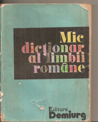 (C5604) MIC DICTIONAR AL LIMBII ROMANE, AUTORI: ZORELA CRETA, LUCRETIA MARES, ZIZI STEFANESCU GOANGA, FLORA SUTEU, EDITURA DEMIURG, 1992 foto