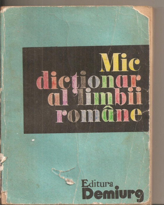 (C5604) MIC DICTIONAR AL LIMBII ROMANE, AUTORI: ZORELA CRETA, LUCRETIA MARES, ZIZI STEFANESCU GOANGA, FLORA SUTEU, EDITURA DEMIURG, 1992