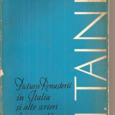(C5572) PICTURA RENASTERII IN ITALIA SI ALTE SCRIERI DESPRE ARTA DE H. TAINE - Album Pictura