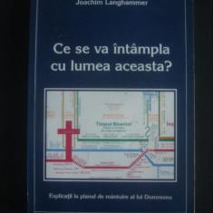 JOACHIM LANGHAMMER - CE SE VA INTAMPLA CU LUMEA ACEASTA? - Carte paranormal