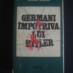 MARIN BADEA - GERMANII IMPOTRIVA LUI HITLER - Istorie