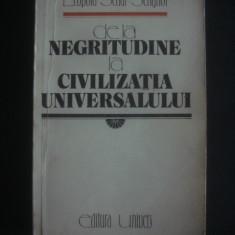 LEOPOLD SEDAR SENGHOR - DE LA NEGRITUDINE LA CIVILIZATIA UNIVERSALULUI