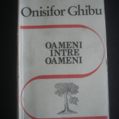 ONISIFOR GHIBU - OAMENI INTRE OAMENI * AMINTIRI - Biografie