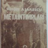 SIMON AJARESCU - METAINTAMPLARI (POEME) [editia princeps, 1990] - Carte poezie