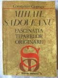 """MIHAIL SADOVEANU - FASCINATIA TIPARELOR ORIGINARE"", Constantin Ciopraga, 1981, Alta editura"