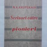 Scrisori catre pionieri - N. K. Krupskaia (contine ilustratii) /  R4P5F, Alta editura