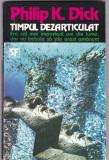 PHILIP K. DICK - TIMPUL DEZARTICULAT