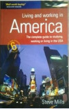 GHID PT A LUCRA, A TRAI IN AMERICA ( lb. engleza) LIVING AND WORKING IN AMERICA ( COMPLETE GUIDE TO STUDYING, WORKING, LIVING) de STEVE MILLS, Alta editura