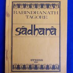 RABINDRANATH TAGORE - SADHANA * CALEA DESAVARSIRII - BUCURESTI - 1990 - Carti Hinduism