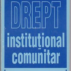 VIOREL MARCU - DREPT INSTITUTIONAL COMUNITAR ( CU DEDICATIE SI AUTOGRAF ) - Carte Drept comunitar
