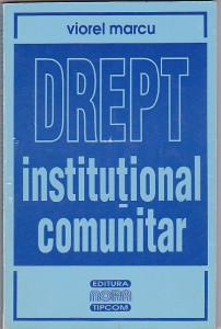 VIOREL MARCU - DREPT INSTITUTIONAL COMUNITAR ( CU DEDICATIE SI AUTOGRAF )