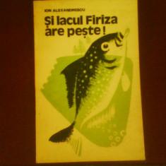 Ion Alexandrescu Si lacul Firiza are peste!, editie princeps, piscicultura, tiraj 3870 ex., Alta editura