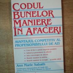 CODUL BUNELOR MANIERE IN AFACERI. AVANTAJUL COMPETITIV AL PROFESIONISTULUI DE AZI de ANN MARIE SABATH 2000 - Carte Marketing