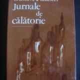 GUSTAVE FLAUBERT - JURNALE DE CALATORIE - Carte de calatorie