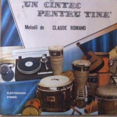 CLAUDE ROMANO UN CANTEC PENTRU TINE disc vinyl lp Muzica Pop electrecord slagare usoara, VINIL
