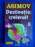 ISAAC ASIMOV - DESTINATIA:CREIERUL ( SF ) * TRADUCERE MIHAI-DAN PAVELESCU - TEORA - 1998