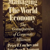 MANAGING THE WORLD ECONOMY - THE CONSEQUENCES OF CORPORATE ALLIANCES - PETER F. COWHEYAND, JONATHAN D. ARONSON