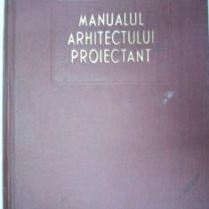 MANUALUL ARHITECTULUI PROIECTANT VOL 1 1954 - Carte Arhitectura