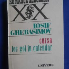 IOSIF GHERASIMOV-CURSA,LOC GOL IN CALENDAR,EDITURA UNIVERS 1990,COLECTIA ROMANUL SECOLULUI XX