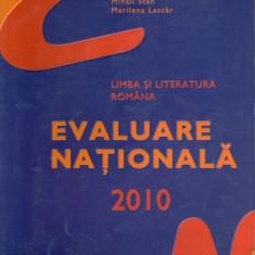 EVALUARE NATIONALA 2010 LIMBA SI LITERATURA ROMANA DE FLORIN IONITA, MIHAIL STAN, MARILENA LASCAR, EDITURA ART 2010 - Carte Teste Nationale