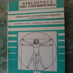 ADMITEREA IN INVATAMANTUL SUPERIOR ANTOLOGIE  MATEMATICA FIZICA ,, Alta editura