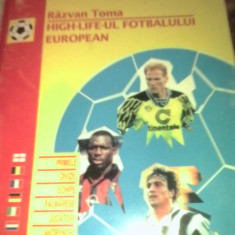 Fotbal : High life-ul fotbalului european - Razvan Toma - Carte sport