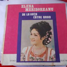 ELENA MERISOREANU - DE LA VATA CATRE BRAD, VINIL FARA ZGARIETURI . - Muzica Populara