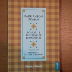 POVESTILE BUCATARIEI ROMANESTI VOL. II MUNTENIA, OLTENIA SI BANATUL de RADU ANTON ROMAN - Carte Retete traditionale romanesti