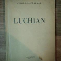EXPOZITIA LUCHIAN . CATALOG DE T. ENESCU PREFATA DE R. BOGDAN, 1957 - Carte Istoria artei
