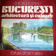 BUCURESTI.ARHITECTURA SI CULOARE-GHEORGHE LEAHU 1988 - Carte Arhitectura