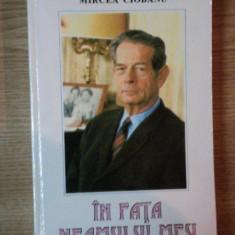 IN FATA NEAMULUI MEU . CONVORBIRI CU MHAI I AL ROMANIEI de MIRCEA CIOBANU, 1995 - Istorie