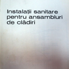 INSTALATII SANITARE PENTRU ANSAMBLURI DE CLADIRI, BUCURESTI 1970-LIVIU DUMITRESCU - Carti Mecanica