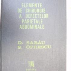 ELEMENTE DE CHIRURGIE A DEFECTELOR PARIETALE ABDOMINALE-D. SABAU, S. OPRESCU BUCURESTI 1989