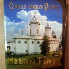 CANDELA CODRILOR VLASIEI, MANASTIREA TIGANESTI, CIOLPANI - ILFOV de PREAF. PARINTE DANIEL, Bucuresti 2010 - Carti Crestinism