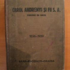 CAROL ANDRENYI SI FII S.A., FIERARIE EN GROS, 1836- 1936, ARAD, BUCURESTI, ORADEA - Carti Mecanica