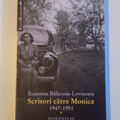 SCRISORI CATRE MONICA (1947 - 1951) de ECATERINA BALACIOIU - LOVINESCU, 2012 - Roman, Humanitas