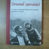 DRUMUL SPERANTEI, O CRONICA A COMUNITATII ALBANEZE DIN ROMANIA POVESTITA DE EA INSASI de MARIUS DOBRESCU, Bucuresti 2005 - Istorie