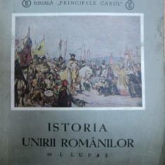 ISTORIA UNIRII ROMANILOR-I.LUPAS-BUCURESTI 1938 - Carte veche