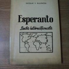 ESPERANTO, LIMBA INTERNATIONALA de NICOLAE V. BULENCEA, Bucuresti 1974 - Carte in alte limbi straine