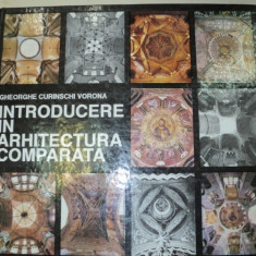 INTRODUCERE IN ARHITECTURA COMPARATA-GH. CURINSCHI VORONA 1991 - Carte Arhitectura