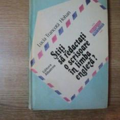 STITI SA REDACTATI O SCRISOARE IN LIMBA ENGLEZA de LUCIA TRANCOTA HOHAN, Bucuresti 1984 - Carte in alte limbi straine