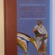 ARISTOTEL SI FURNICARUL, MERG LA WASHINGTO, MIC ANTITRATAT DE ABUREALA POLITICA de THOMAS CATHCART si DANIEL KLEIN, 2009 - Carte Psihologie