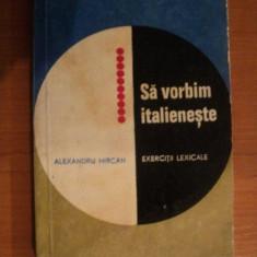 SA VORBIM ITALIENESTE, EXERCITII LEXICALE de ALEXANDRU MIRCAN, Bucuresti 1967 - Carte in alte limbi straine